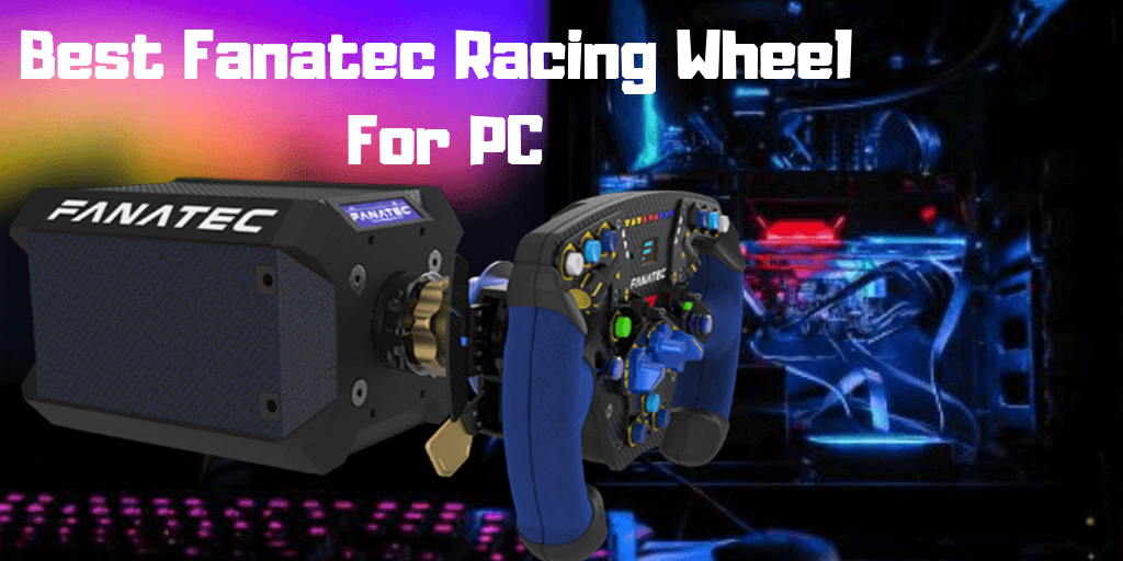Best Fanatec Racing Wheels For PC